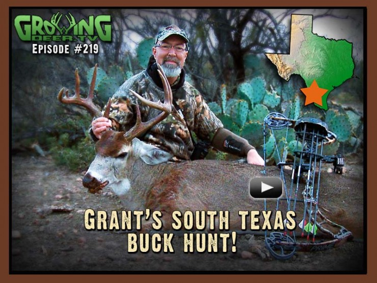 In GroiwngDeer.tv episode #219 Grant heads to South Texas to tag a buck.